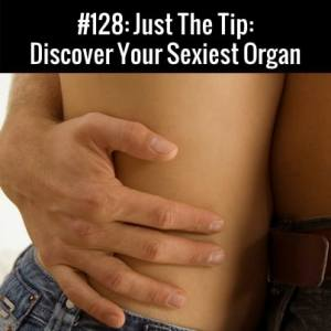 Discover Your Sexiest Organ :: Free Podcast Episode