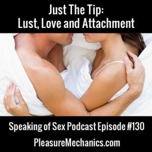 Lust, Love and Attachment :: Free Podcast Episode