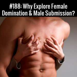 Female Domination & Male Submission :: Free Podcast Episode