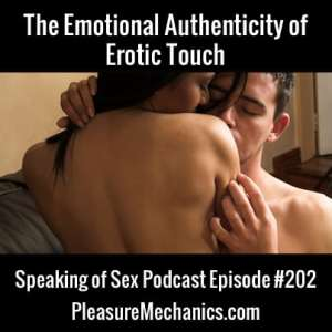 The Emotional Authenticity of Erotic Touch :: Free Podcast Episode