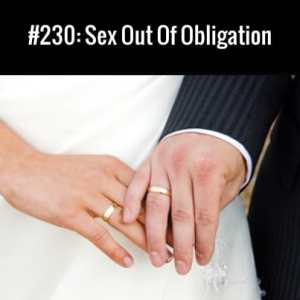 Sex Out Of Obligation : Free Podcast Episode