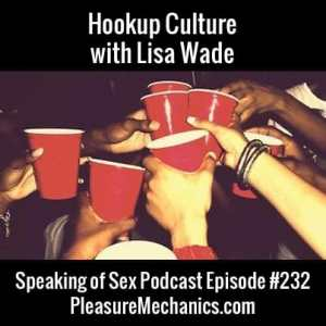 Hookup Culture with Lisa Wade :: Free Podcast Episode