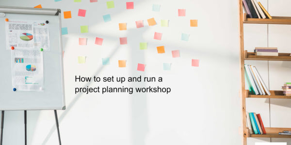 How to set up and run a project planning workshop - PM Majik