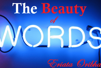 THE BEAUTY OF WORDS BY ERIATA ORIBHABOR
