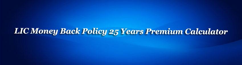 LIC Money Back Policy 25 Years Premium calculator