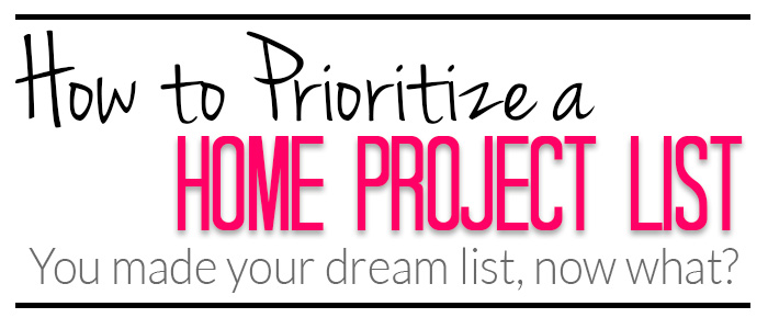 Prioritizing Your Home Project List Part 2 {Life Organization