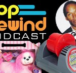 Pop Rewind Podcast: Toys We Never Had