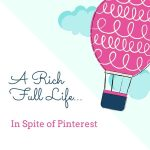 A Rich Full Life in Spite of Pinterest – Guest Post by Rachelle Jamison