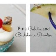 Piña Coladas and Bachelor in Paradise