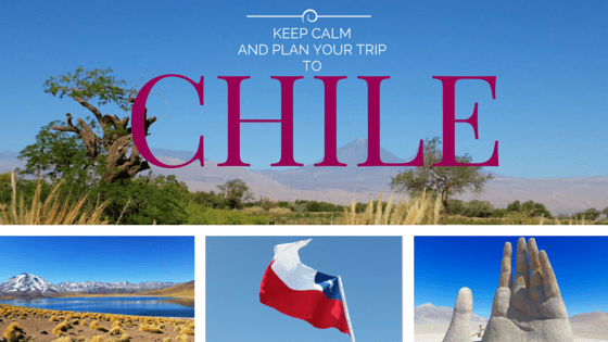Keep calm…and go to Chile. What you need to know before your trip.