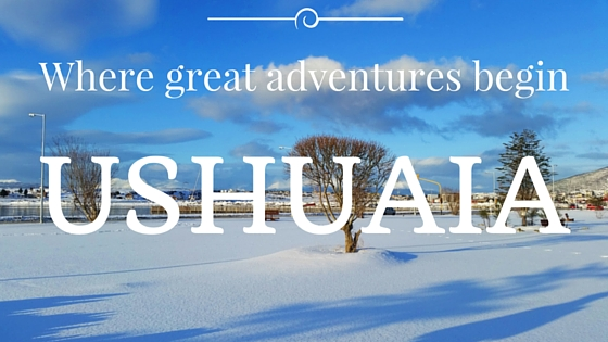 Ushuaia. A great adventure begins at the end of the world.