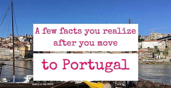 A few facts you realize after you move to Portugal
