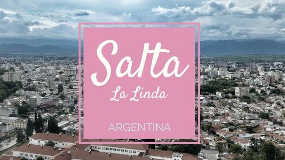 Salta la Linda. A city in the north of Argentina you should visit.