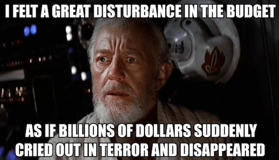 I felt a great disturbance in the budget