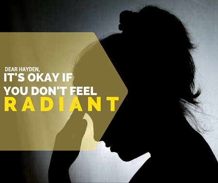 Dear Hayden, It's Okay If You Don't Feel Radiant -postpartumprogress.com