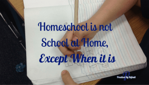 Homeschool is not School at Home, Except When it is