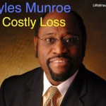 A COSTLY LOSS – Tribute to Myles Munroe By Lance Wallnau