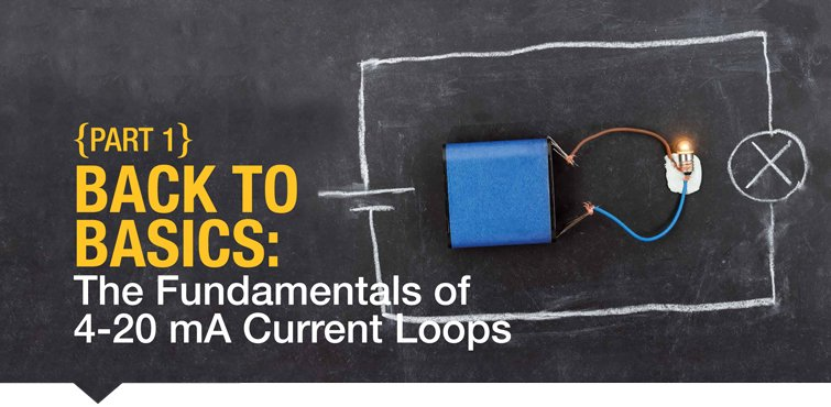 Back to Basics The Fundamentals of 4-20 mA Current Loops