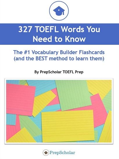327 Essential TOEFL Vocabulary Flashcards \u2022 PrepScholar TOEFL - vocab cards