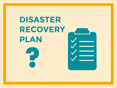 Update Your Disaster Recovery Plan and Make Sure It Will Work This Year