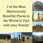 7 of the Most Mysteriously Beautiful Places in the World to Visit with your Family!