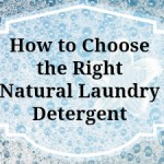 How to Choose the Right Natural Laundry Detergent