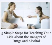 5 Simple Steps for Teaching Your Kids About the Dangers of Drugs and Alcohol