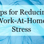 Tips to Minimize Work-At-Home Stress