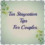 Ten Tips for a Relaxing and Fun Staycation For Couples
