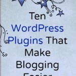 10 WordPress Plugins That Make Blogging Easier