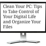 Clean Your PC: Tips for Getting Control of Your Computer Files