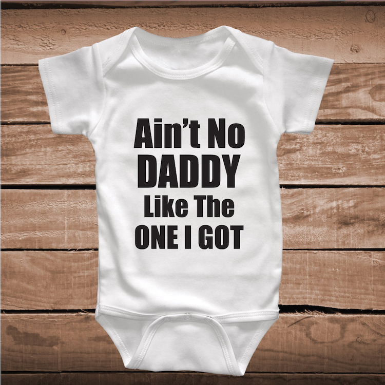 Unique Baby and Kids Custom Clothes _ Aint No Daddy Like The One I - onesies designs