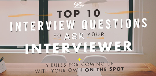 The Top 10 Interview Questions To Ask Your Interviewer + 5 Rules for
