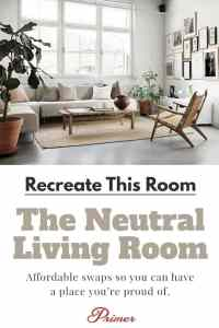 Recreate This Room: The Neutral Living Room | Primer