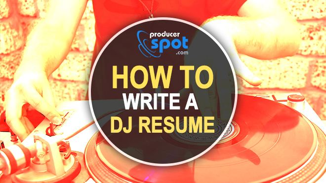 How To Write A DJ Resume - Become a DJ ProducerSpot