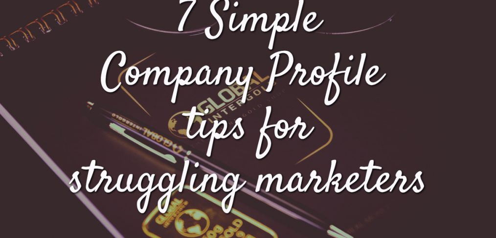 7 Simple Company Profile tips for struggling marketers The - writing a professional profile