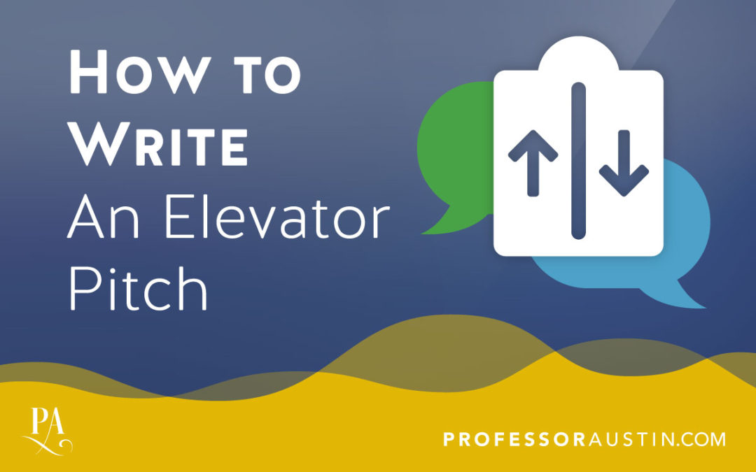 How to Write an Elevator Pitch Professor Austin