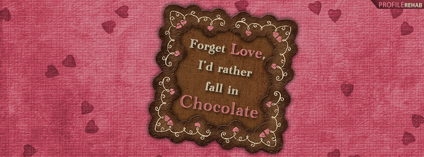 Cute Theme Wallpaper Forget Love I D Rather Fall In Chocolate Facebook Cover