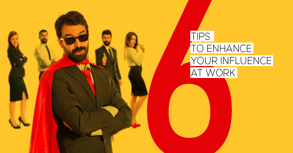 6 Tips Influence Others at Work