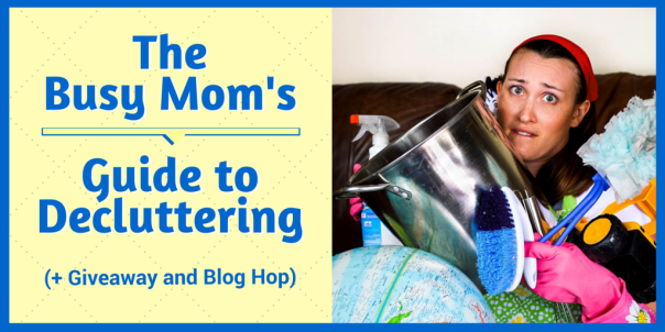 The Busy Mom's Guide to Decluttering(+Giveaway & Bloghop)