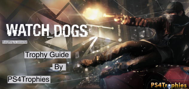 watch dogs trophy guide roadmap to platinum ps4trophies gaming rh ps4trophiesgaming com Uncharted 3 Trophy Guide Infamous 2 Trophy Guide