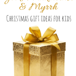 Gold, Frankincense & Myrrh Christmas Gift Ideas for Kids