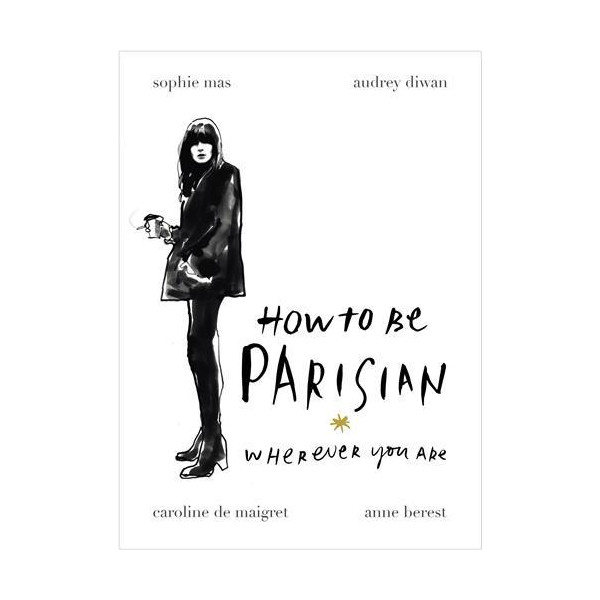 How to be Parisian wherever you are - how to be