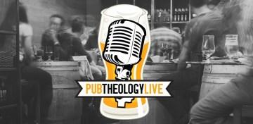Pub Theology Live!