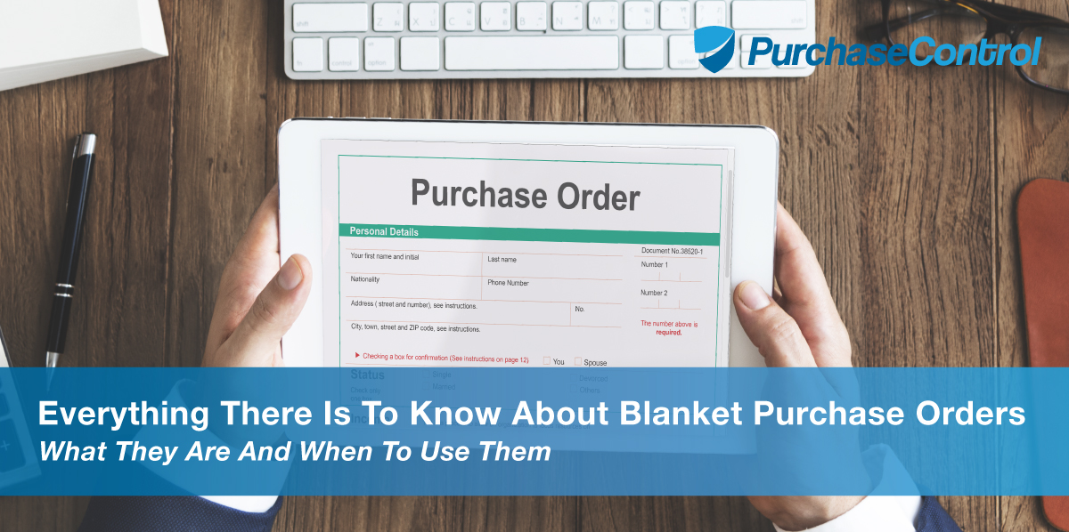 What Is A Blanket Purchase Order? PurchaseControl Software