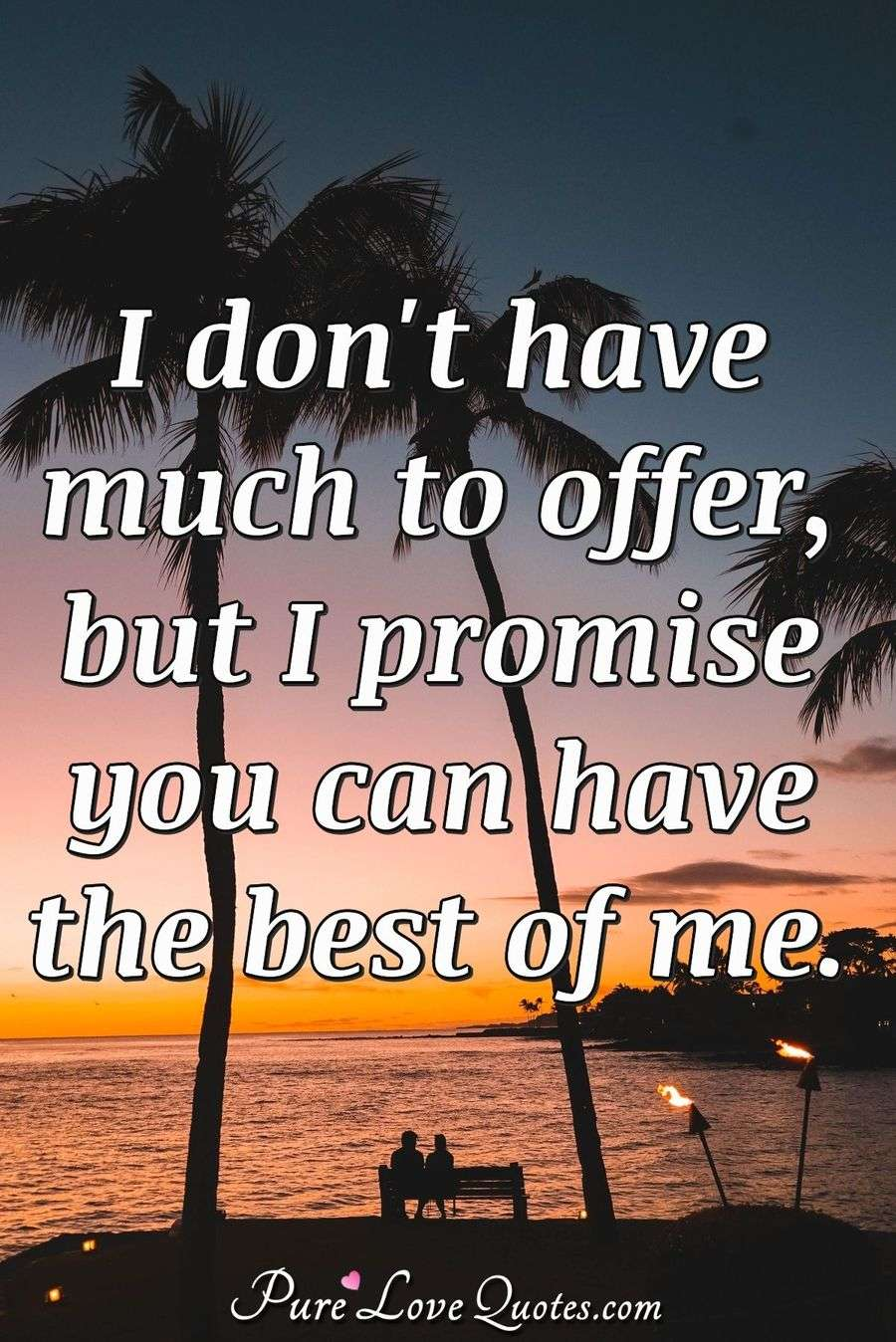 I don\u0027t have much to offer, but I promise you can have the best of - what can you offer me