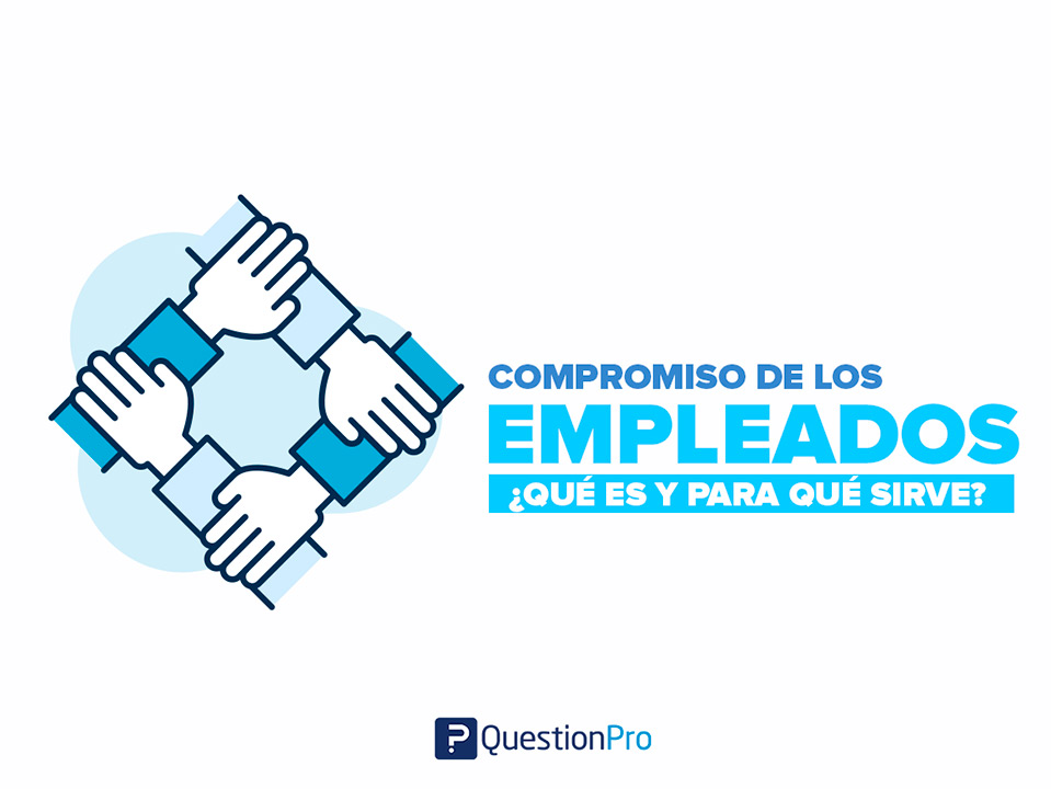 Compromiso de los empleados ¿Qué es? ¿Para qué funciona? QuestionPro