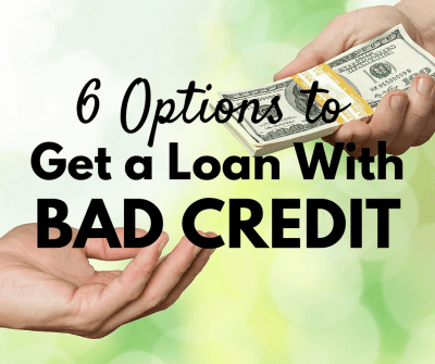 6 Options to Get a Loan with Bad Credit