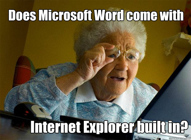 Does Microsoft Word come with Internet Explorer built in? - Grandma
