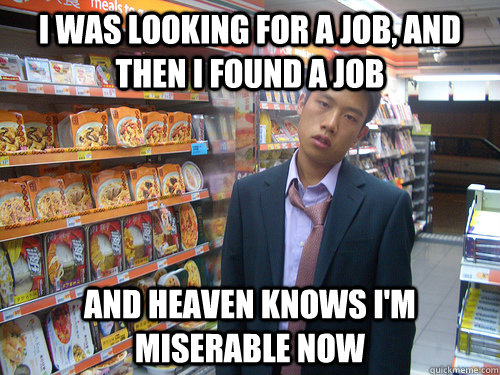 I was looking for a job, and then I found a job and heaven knows I\u0027m
